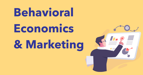 What is Behavioral Economics? (and how to use it in marketing)